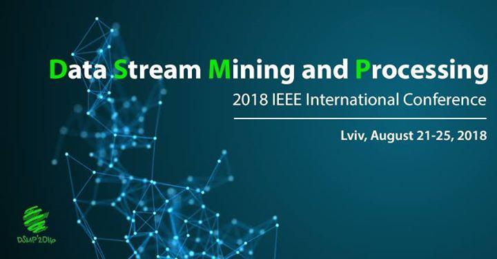 Представители ХНУРЭ участвуют в Международной научной IEEE конференции Data Stream Mining & Processing 2018