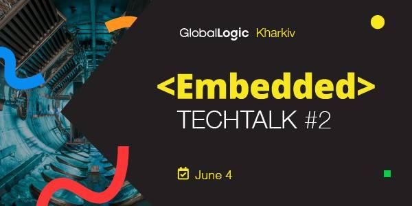 GlobalLogic Kharkiv Embedded TechTalk у Харкові!